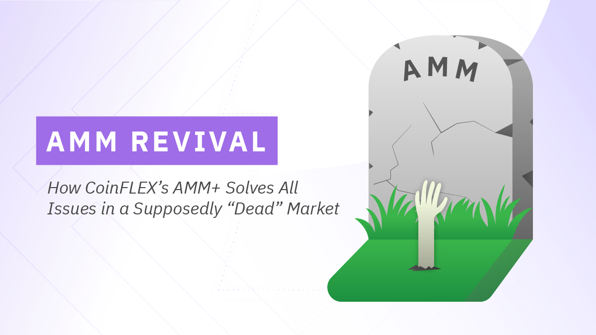 CoinFLEX's Automated Market Maker - AMM+: How CoinFLEX' s AMM+ Solves All Issues in a Supposedly